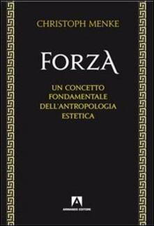 Forza. Un concetto fondamentale dellantropologia estetica.pdf
