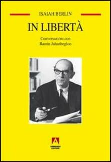 In libertà. Conversazioni con Ramin Jahanbegloo - Isaiah Berlin,Ramin Jahanbegloo - copertina