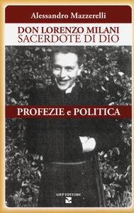 Don Lorenzo Milani sacerdote di Dio. Profezie e politica