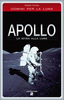 Apollo. La sfida alla luna - Stefano Cavina - copertina