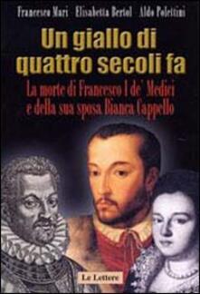 Antondemarirreguera.es Un giallo di quattro secoli fa. La morte di Francesco I de' Medici e della sua sposa Bianca Cappello Image