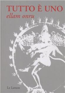 Listadelpopolo.it Tutto è uno. Ellam onru. Testo indiano anonimo del XIX secolo. Insegnamento dell'Advaita Vadanta Image