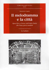 Il melodramma e la città. Opera lirica a Firenze dall'Unità d'Italia alla prima guerra mondiale