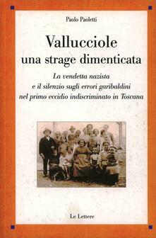 Voluntariadobaleares2014.es Vallucciole: una strage dimenticata. La vendetta nazista e il silenzio sugli errori garibaldini nel primo eccidio indiscriminato in Toscana Image