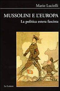 Mussolini e l'Europa. La politica estera fascista