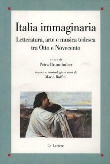 Rallydeicolliscaligeri.it Italia immaginaria. Letteratura, arte e musica tedesca tra Otto e Novecento Image