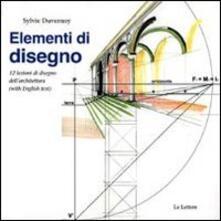 Voluntariadobaleares2014.es Elementi di disegno. 12 lezioni di disegno dell'architettura. Ediz. italiana e inglese Image