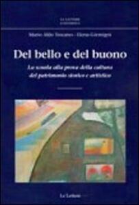 Libro Del bello e del buono. La scuola alla prova della cultura del patrimonio storico artistico Mario A. Toscano Elena Gremigni