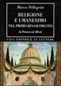 Religione e umanesimo nel primo Rinascimento. Da Petrarca a Alberti