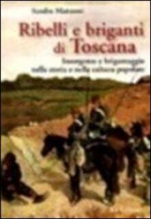 Mercatinidinataletorino.it Ribelli e briganti di Toscana. Insorgenze e brigantaggio nella storia e nella cultura popolare Image