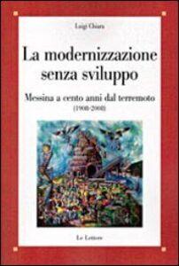 La modernizzazione senza sviluppo. Messina a cento anni dal terremoto (1908-2008)
