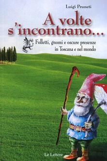 A volte s'incontrano... Folletti, gnomi e oscure presenze in Toscana e nel mondo - Luigi Pruneti - copertina