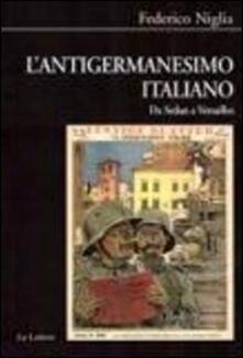 L' antigermanesimo italiano. Da Sedan a Versailles - Federico Niglia - copertina