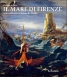 Il mare di Firenze. Arti e collezioni al tempo dei Medici. Ediz. illustrata - Cristina Acidini - copertina
