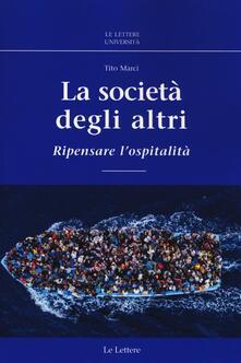 La società degli altri. Ripensare l'ospitalità - Tito Marci - copertina