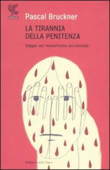 La tirannia della penitenza. Saggio sul masochismo occidentale - Pascal Bruckner - copertina