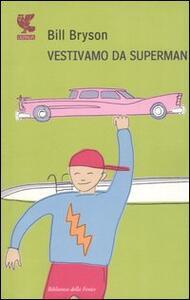 Vestivamo da Superman