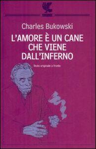 Libro L' amore è un cane che viene dall'inferno. Testo inglese a fronte Charles Bukowski