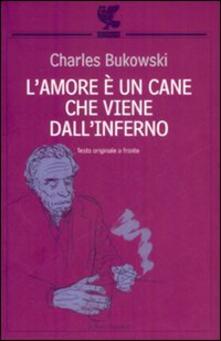 L' amore è un cane che viene dall'inferno. Testo inglese a fronte - Charles Bukowski - copertina