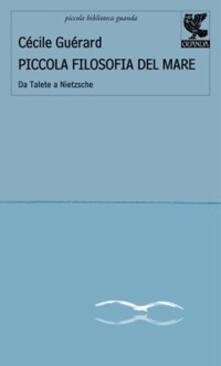 Piccola filosofia del mare. Da Talete a Nietzsche - Cécile Guérard - copertina