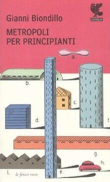 Metropoli per principianti - Gianni Biondillo - copertina
