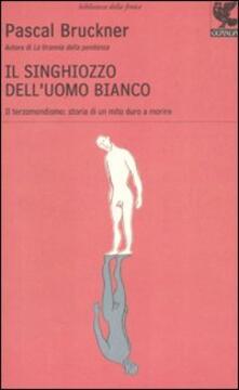 Il singhiozzo dell'uomo bianco - Pascal Bruckner - copertina
