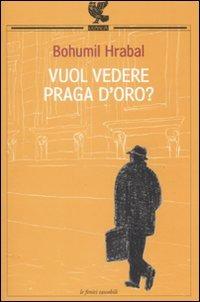 Vuol vedere Praga d'oro? - Hrabal Bohumil - wuz.it