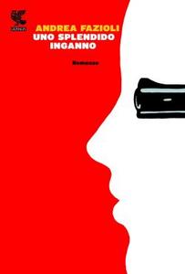 Libro Uno splendido inganno Andrea Fazioli