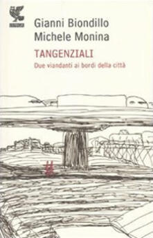 Tangenziali. Due viandanti ai bordi della città - Gianni Biondillo,Michele Monina - copertina
