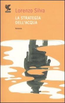 La strategia dell'acqua - Lorenzo Silva - copertina