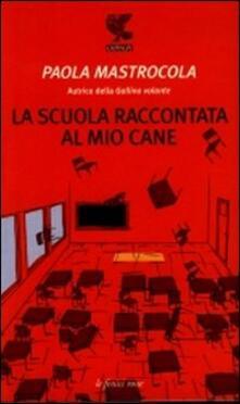La scuola raccontata al mio cane - Paola Mastrocola - copertina