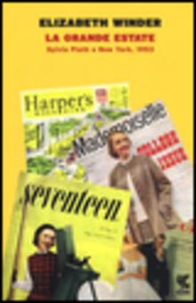 La grande estate. Sylvia Plath a New York, 1953 - Elizabeth Winder - copertina