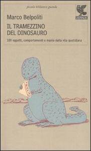 Il tramezzino del dinosauro. Cento oggetti, comportamenti e manie della vita quotidiana