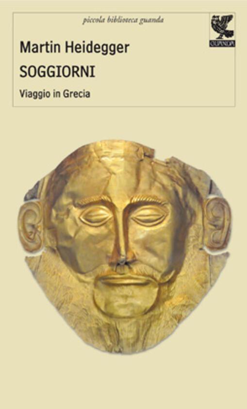 Soggiorni. Viaggio in Grecia - Martin Heidegger - Libro - Guanda ...