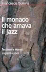 Il monaco che amava il jazz. Testimoni e maestri migranti e poeti