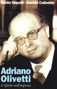 Adriano Olivetti. Lo spirito nell'impresa - Sapelli Giulio Cadeddu Davide - wuz.it