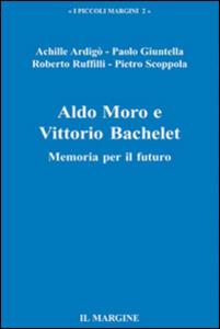 Aldo Moro e Vittorio Bachelet. Memoria per il futuro