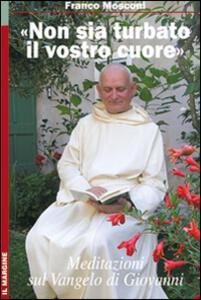 «Non sia turbato il vostro cuore». Meditazioni sul Vangelo di Giovanni