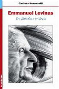 Emmanuel Levinas. Tra filosofia e profezia