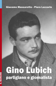 Gino Lubich. Partigiano e giornalista. Ediz. illustrata
