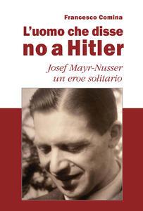 L' uomo che disse no a Hitler. Josef Mayr-Nusser un eroe solitario