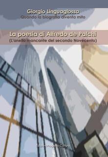 La poesia di Alfredo de Palchi. (L'anello mancante del secondo Novecento) - Giorgio Linguaglossa - copertina
