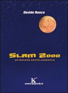 Libro Slam 2000. Un'estate sotto canestro Davide Ronca