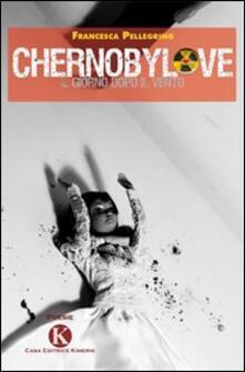 Chernobylove. Il giorno dopo il vento - Francesca Pellegrino - copertina