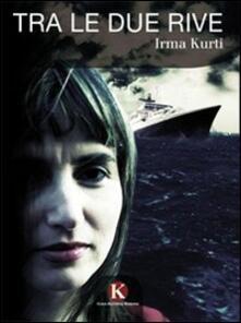 Tra le due rive - Irma Kurti - copertina
