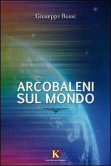 Arcobaleni sul mondo - Giuseppe Rossi - copertina
