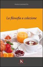 Libro La filosofia a colazione Paolo Giannotta