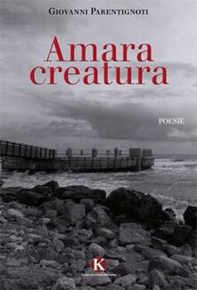 Amara creatura - Giovanni Parentignoti - copertina