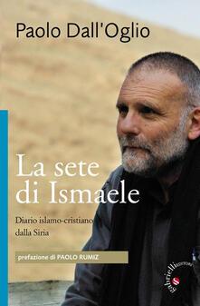 Tegliowinterrun.it La sete di Ismaele. Siria, diario monastico islamo-cristiano Image