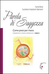 Parola di Saggezza. Come presi per mano. Commento ai Vangeli domenicali. Anno B - Bux Lucia Mazzoni Luciano - wuz.it
